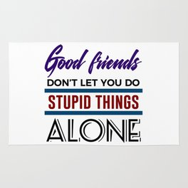 Good Friends Do Stupid Things Together Rug