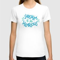 sarcasm T-shirts featuring Sarcasm is so Hilarious by Josh LaFayette