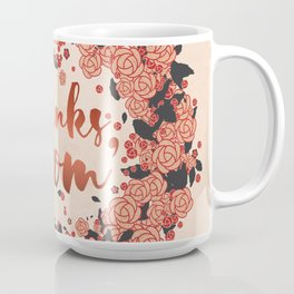 Thanks mom, in the summer of life Coffee Mug