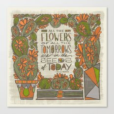 All the Flowers of all the Tomorrows Are in the Seeds of Today Canvas Print