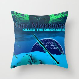 Gay Marriage Killed the Dinosaurs Throw Pillow