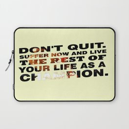 Suffer Now And Live The Rest Of Your Life As A Champion Inspiration Sports Quote Laptop Sleeve