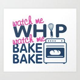 WATCH ME BAKE BAKE Art Print