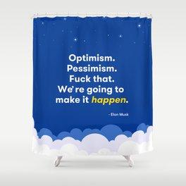 Elon Musk Optimism Quote Shower Curtain
