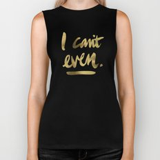 I Can't Even – Gold Ink Biker Tank