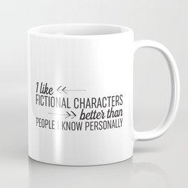 I Like Fictional Characters Better Coffee Mug