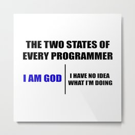 The two states of every programmer Metal Print