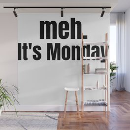 meh It's Monday /  Funny Witty & Sarcastic Humorous Gifts & T-Shirts. Wall Mural
