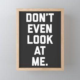 Look At Me Funny Quote Framed Mini Art Print