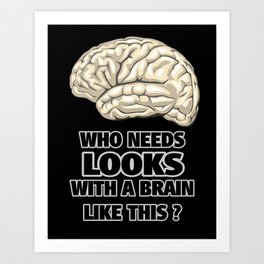 Funny Who Needs Looks black and white Art Print