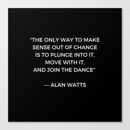 Alan Watts Inspiration Quote on Change Canvas Print