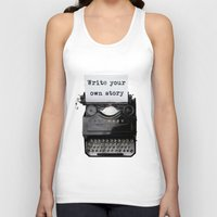 write Tank Tops featuring write your own story by yuvalaltman