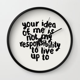 YOUR IDEA OF ME IS NOT MY RESPONSIBILITY TO LIVE UP TO Wall Clock