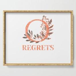 Zero Regrets and Zero Doubts Serving Tray