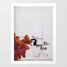 I could have been someone. So could anyone Art Print