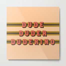 The Dude Duder Duderino (Rule of Threes) Metal Print