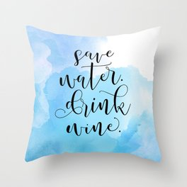 Save Water. Drink Wine. Throw Pillow