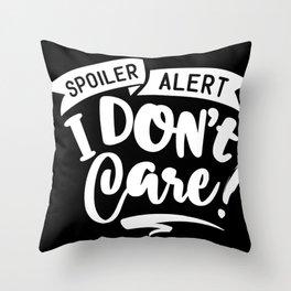 Spoiler Alert I Don't Care Throw Pillow