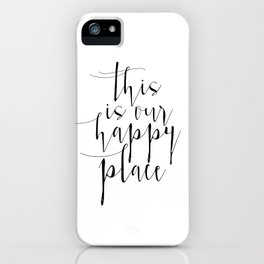 This Is Our Happy Place, Our Happy Place Print, Prints, Hand Lettered Print, Wall Art iPhone Case