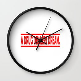 "Are You Always High Enough? this is the Drug t-shirt that'll Suit You ""A Drug Dealers Dream"" T-shirt Wall Clock"