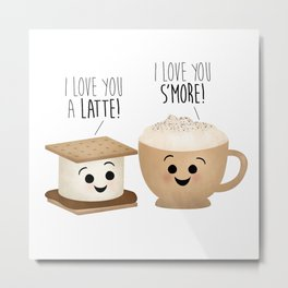 I Love You A Latte! I Love You S'more! Metal Print