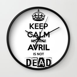 Keep Calm because Avril is not Dead Wall Clock