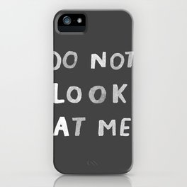 Do not look at me - quit your phone phone case iPhone Case