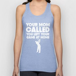 Your Mom Called You Left Your Game At Home Golf Unisex Tank Top