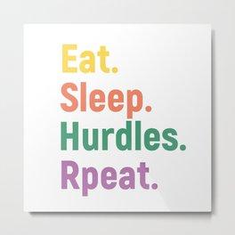 Eat Sleep Hurdles Repeat  Metal Print