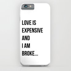 Love is expensive and I am broke... iPhone 6s Slim Case