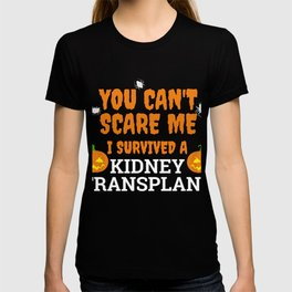 You can't scare me survived a kidney transplant T-shirt