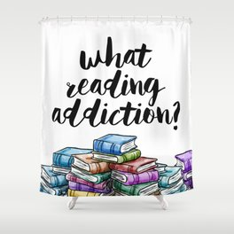 What reading addiction? Shower Curtain