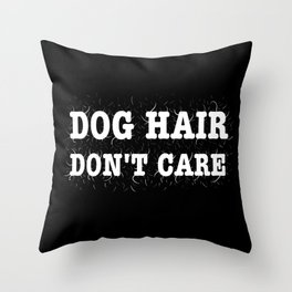 Dog Hair Don't Care Throw Pillow