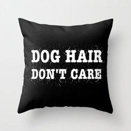 Dog Hair Don't Care Throw Pillow