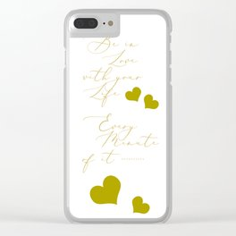 Be in Love with your life every minute of it Clear iPhone Case