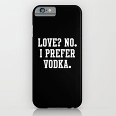 Love? No. I prefer Vodka Slim Case iPhone 6s