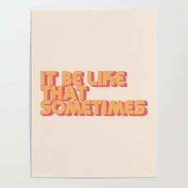 """It be like that sometimes"" Poster"