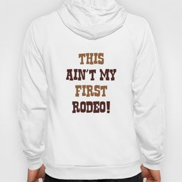 This Ain't My First Rodeo! Hoody