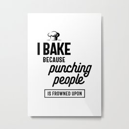 I Bake Because Punching People is Frowned Upon Metal Print