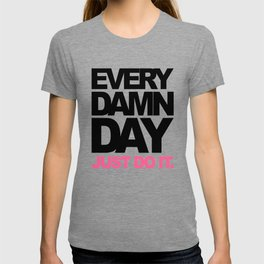 Every damn day just do it Fitness Motivation T-shirt