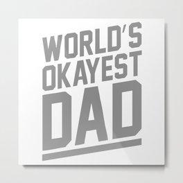 World's Okayest Dad Funny Metal Print