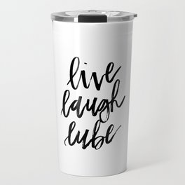 """Live Laugh Lube"" Travel Mug"