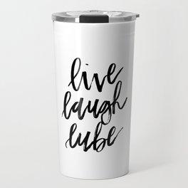 """Live Laugh Lube"" Travel Mug"