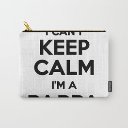 I cant keep calm I am a PAPPA Carry-All Pouch