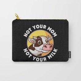 Not Your Mom Not Your Milk Vegan Gift Carry-All Pouch