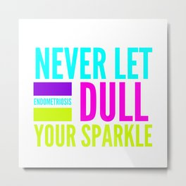 Never let endometriosis dull your sparkle Metal Print