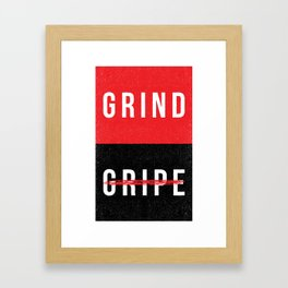Grind, Don't Gripe Framed Art Print