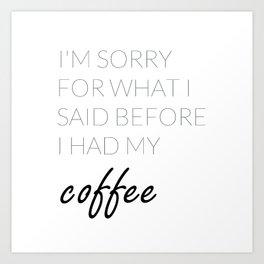 What I Said Before Coffee  Art Print