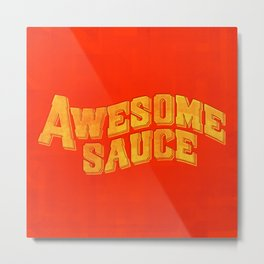 Awesome Sauce Metal Print