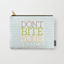 Don't Bite Your Friends Carry-All Pouch
